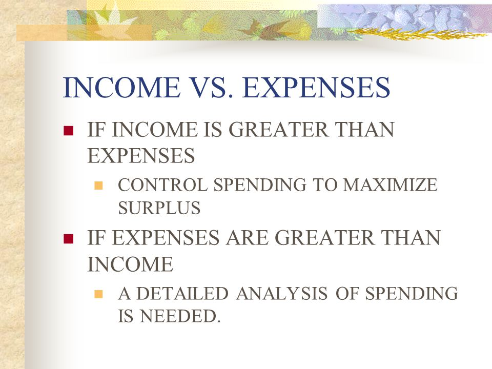 INCOME VS. EXPENSES IF INCOME IS GREATER THAN EXPENSES