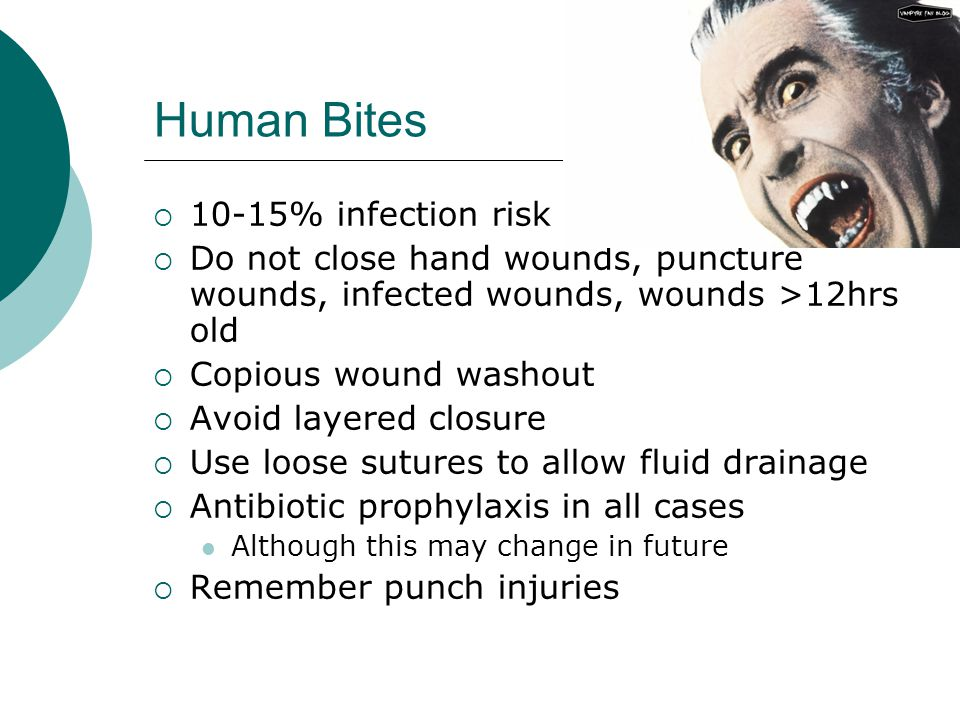 Human Bites 10-15% infection risk