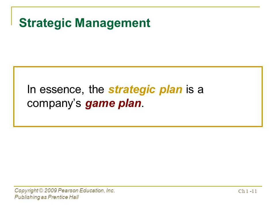 Strategic Management In essence, the strategic plan is a company's game plan. Copyright © 2009 Pearson Education, Inc.