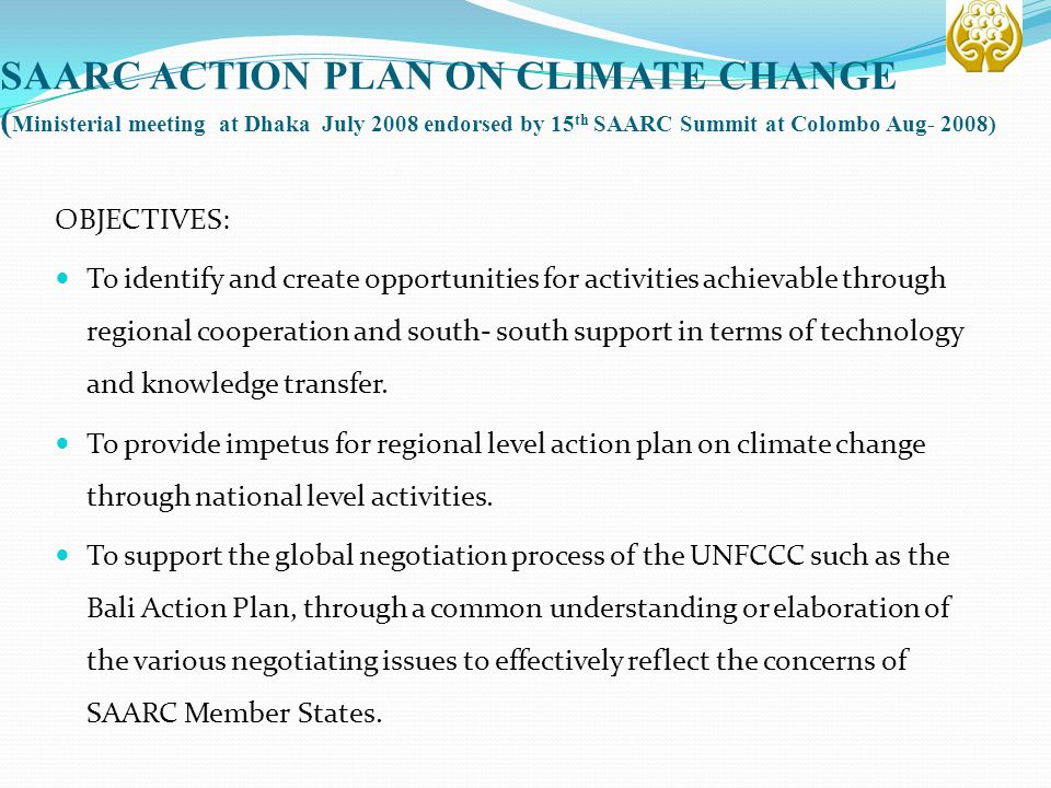 SAARC ACTION PLAN ON CLIMATE CHANGE (Ministerial meeting at Dhaka July 2008 endorsed by 15th SAARC Summit at Colombo Aug- 2008)