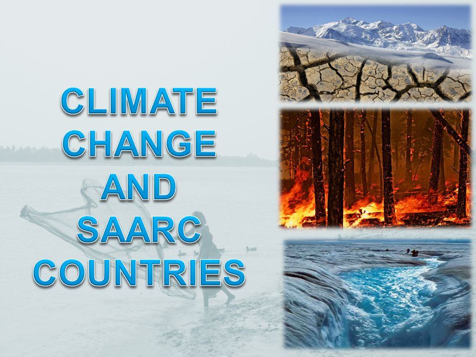 CLIMATE CHANGE AND SAARC COUNTRIES