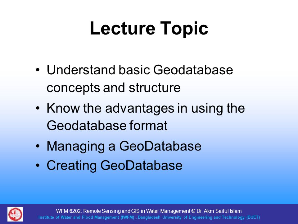 Lecture Topic Understand basic Geodatabase concepts and structure