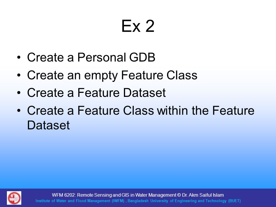 Ex 2 Create a Personal GDB Create an empty Feature Class