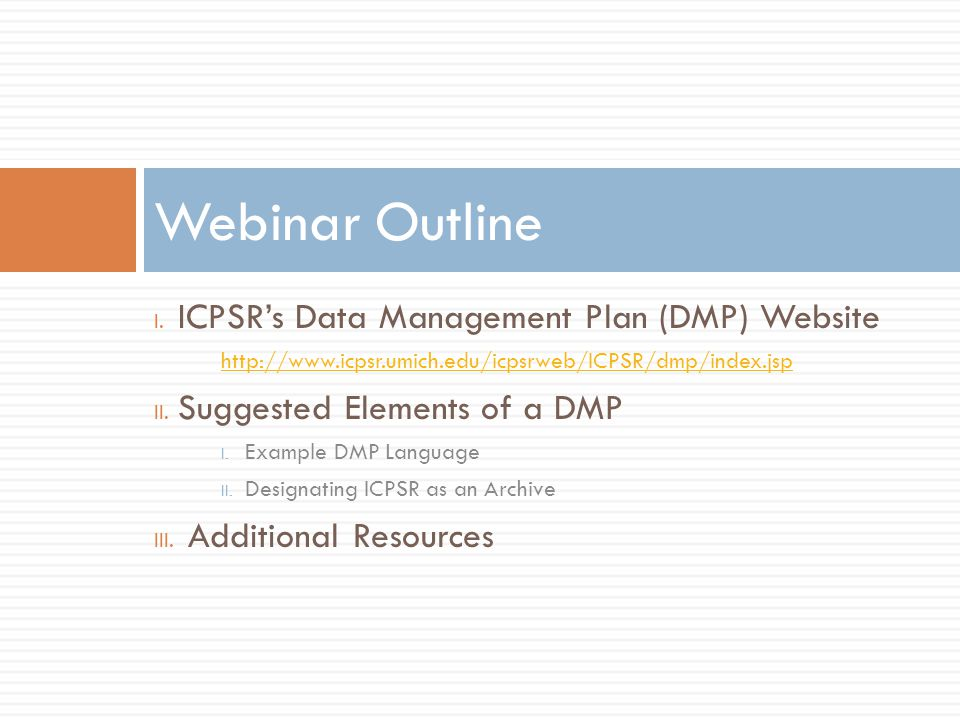 Webinar Outline ICPSR's Data Management Plan (DMP) Website