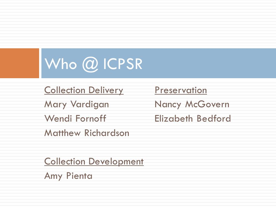 Who @ ICPSR Collection Delivery Preservation