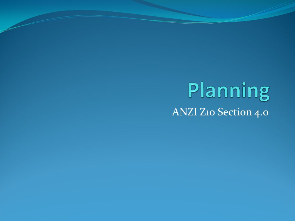 Planning ANZI Z10 Section 4.0 If you