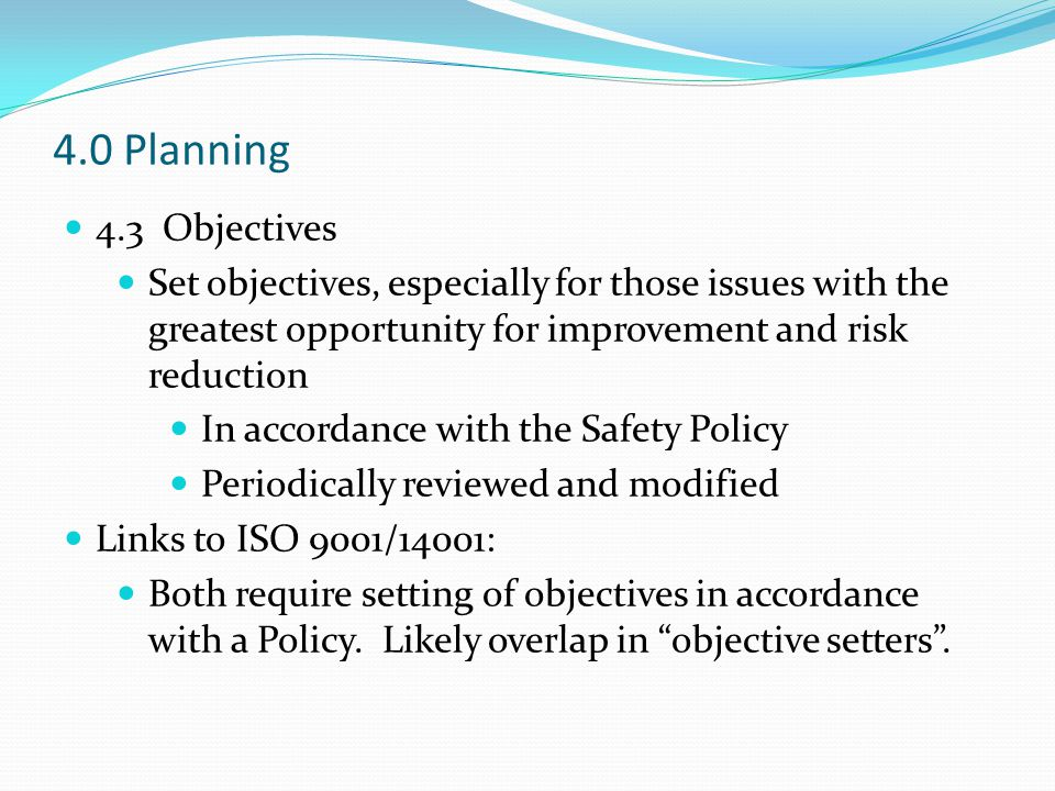 4.0 Planning 4.3 Objectives. Set objectives, especially for those issues with the greatest opportunity for improvement and risk reduction.
