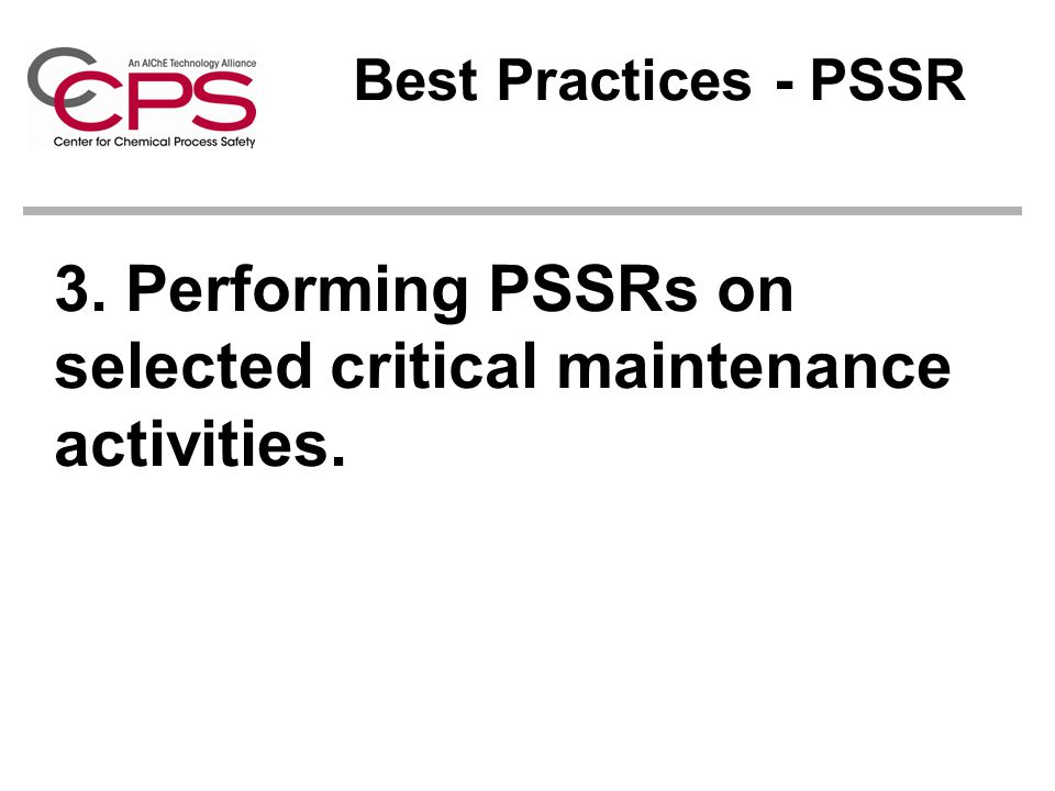 3. Performing PSSRs on selected critical maintenance activities.
