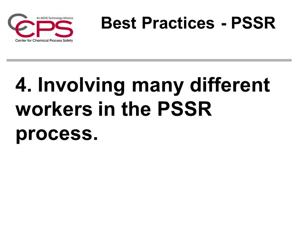 4. Involving many different workers in the PSSR process.