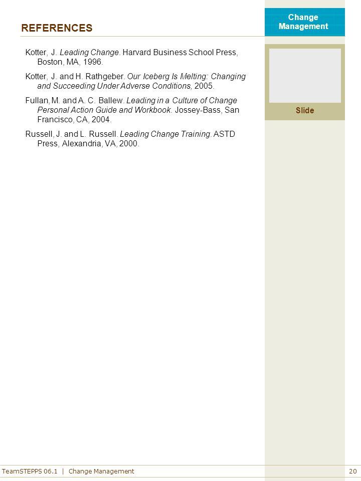 REFERENCES Kotter, J. Leading Change. Harvard Business School Press, Boston, MA, 1996.