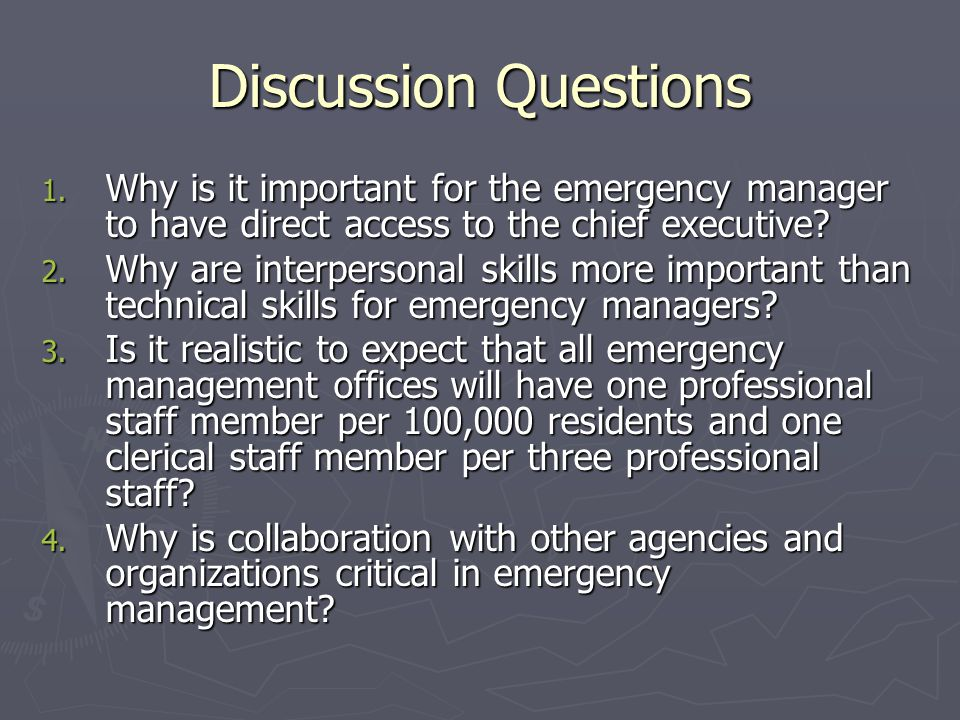 Discussion Questions Why is it important for the emergency manager to have direct access to the chief executive