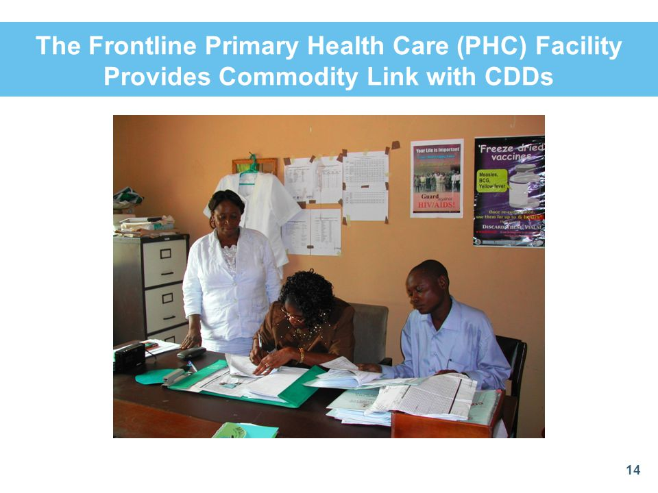 The Frontline Primary Health Care (PHC) Facility Provides Commodity Link with CDDs