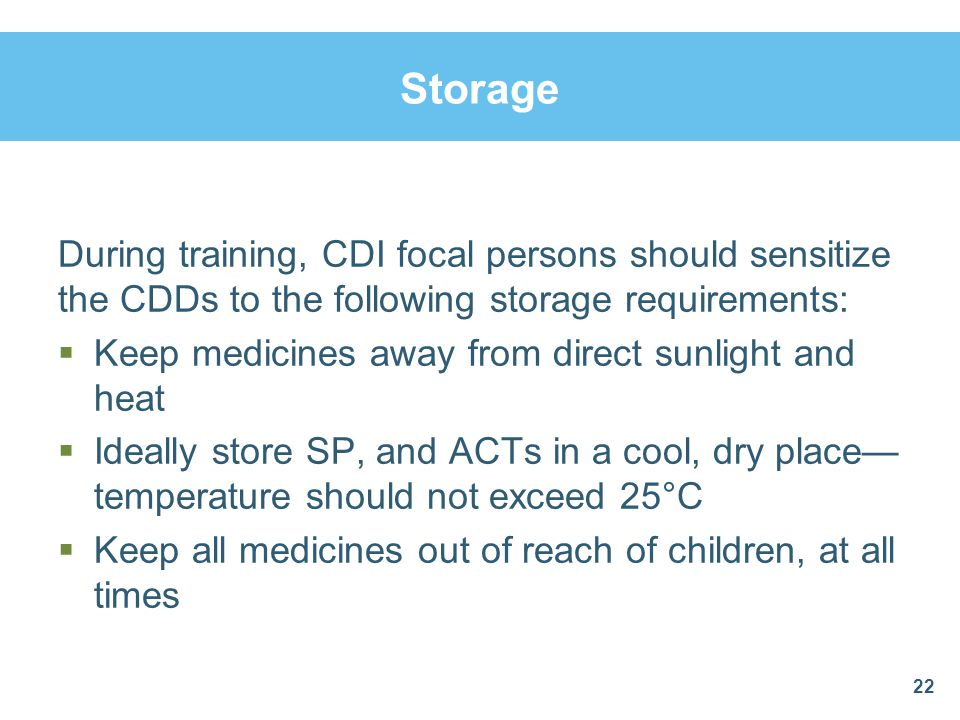 Storage During training, CDI focal persons should sensitize the CDDs to the following storage requirements: