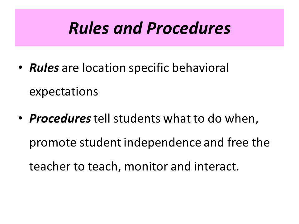 Rules and Procedures Rules are location specific behavioral expectations.