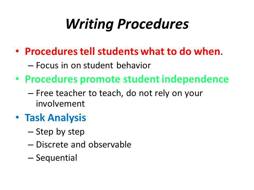 Writing Procedures Procedures tell students what to do when.