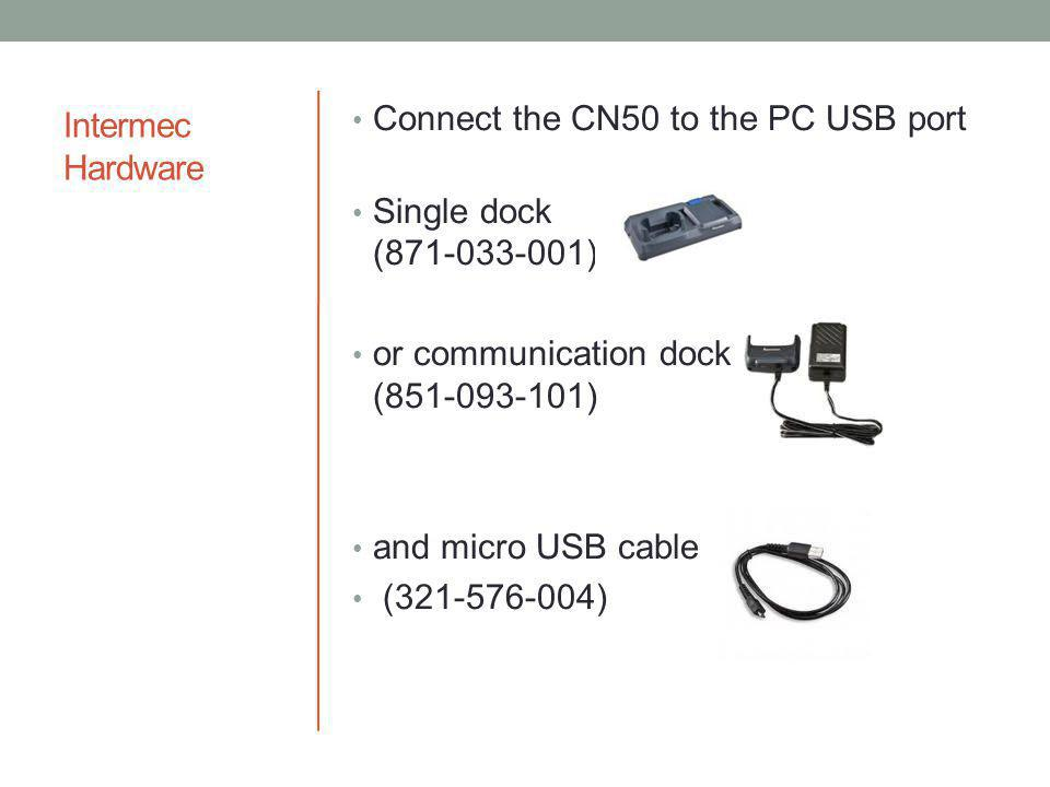 Intermec Hardware Connect the CN50 to the PC USB port. Single dock (871-033-001) or communication dock (851-093-101)
