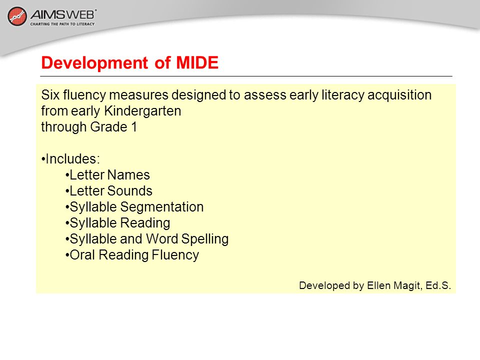 Development of MIDESix fluency measures designed to assess early literacy acquisition from early Kindergarten.
