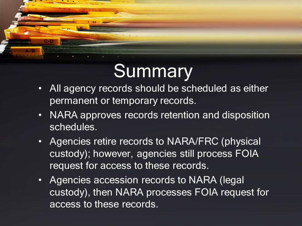 Summary All agency records should be scheduled as either permanent or temporary records. NARA approves records retention and disposition schedules.