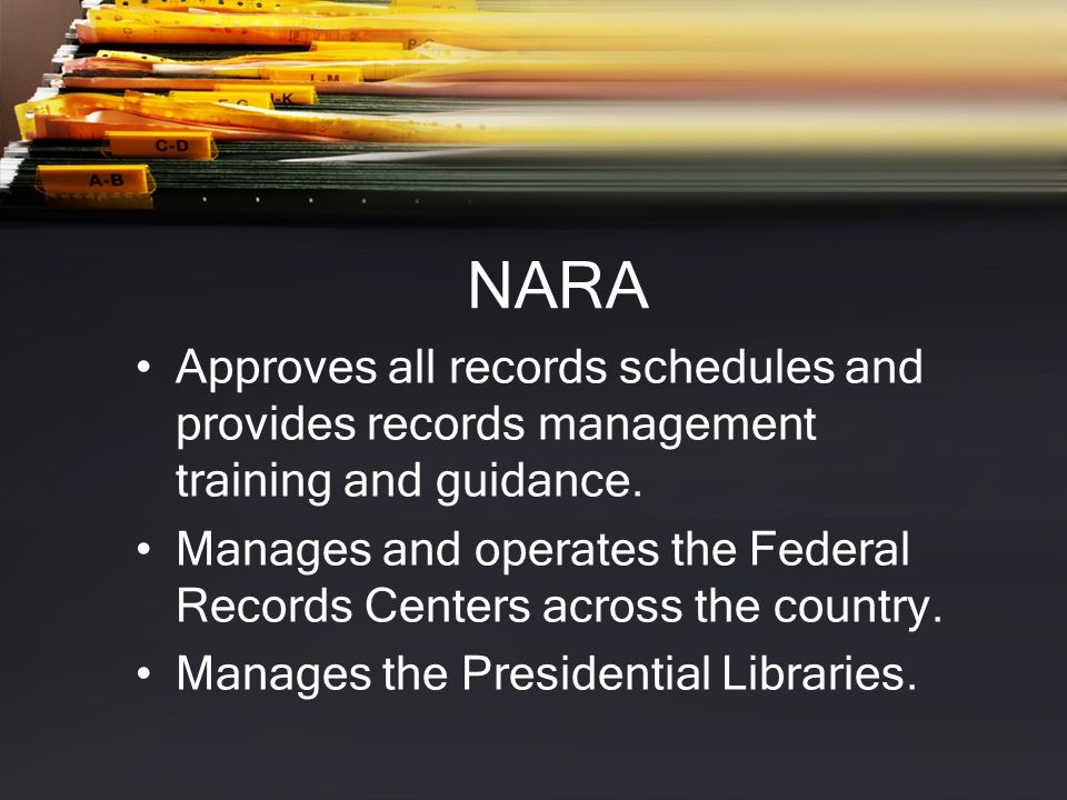 NARA Approves all records schedules and provides records management training and guidance.