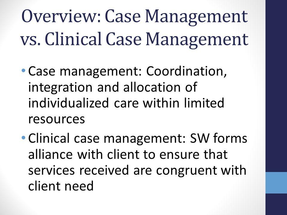Overview: Case Management vs. Clinical Case Management