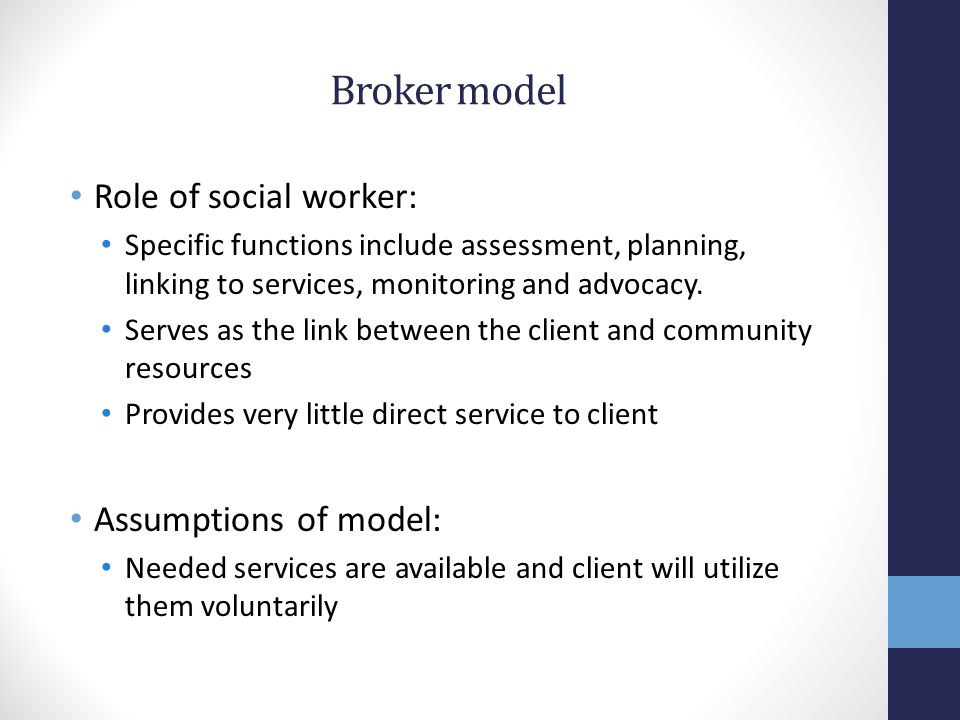 Broker model Role of social worker: Assumptions of model: