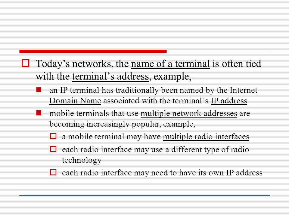 Today's networks, the name of a terminal is often tied with the terminal's address, example,