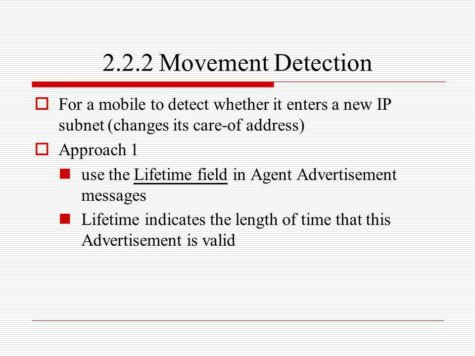 2.2.2 Movement Detection For a mobile to detect whether it enters a new IP subnet (changes its care-of address)