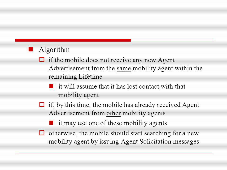 Algorithm if the mobile does not receive any new Agent Advertisement from the same mobility agent within the remaining Lifetime.