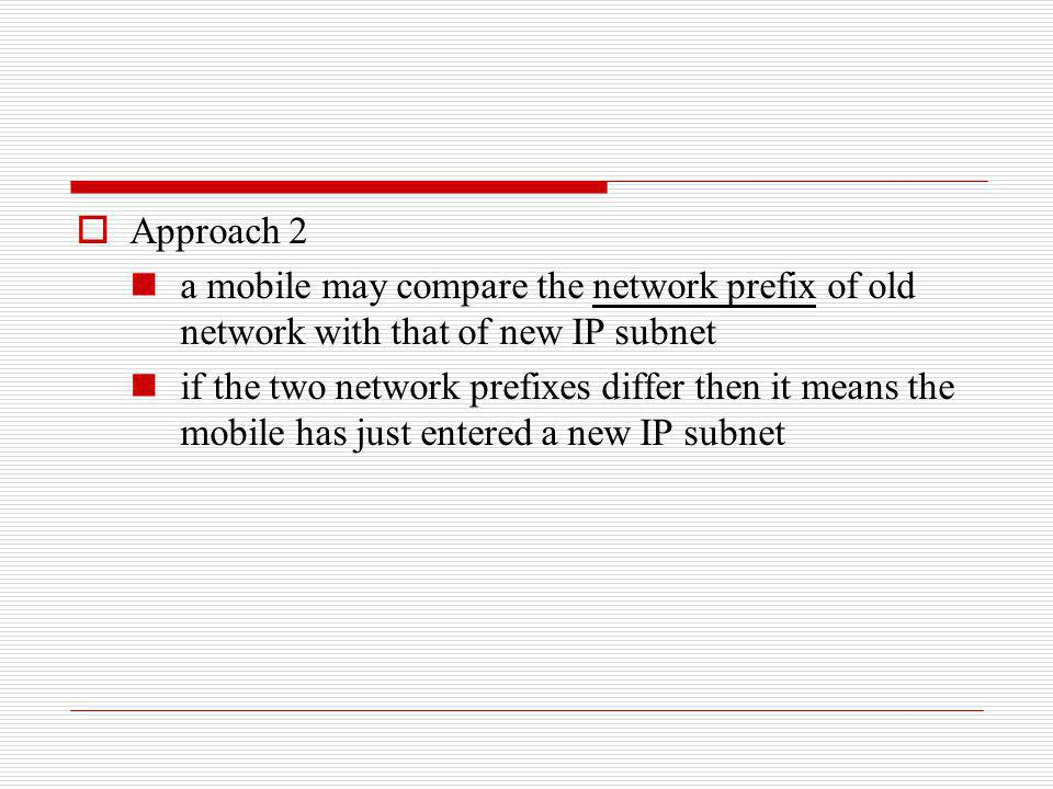 Approach 2 a mobile may compare the network prefix of old network with that of new IP subnet.