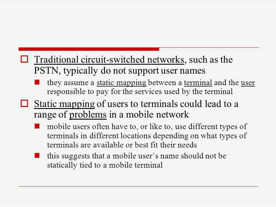 Traditional circuit-switched networks, such as the PSTN, typically do not support user names
