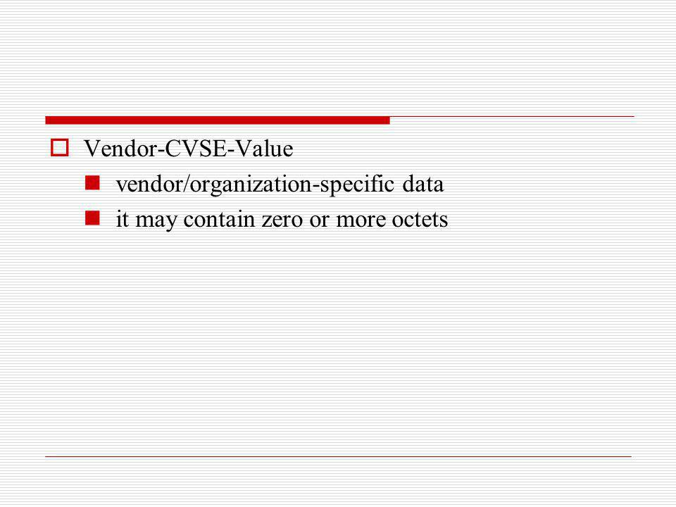 Vendor-CVSE-Value vendor/organization-specific data it may contain zero or more octets