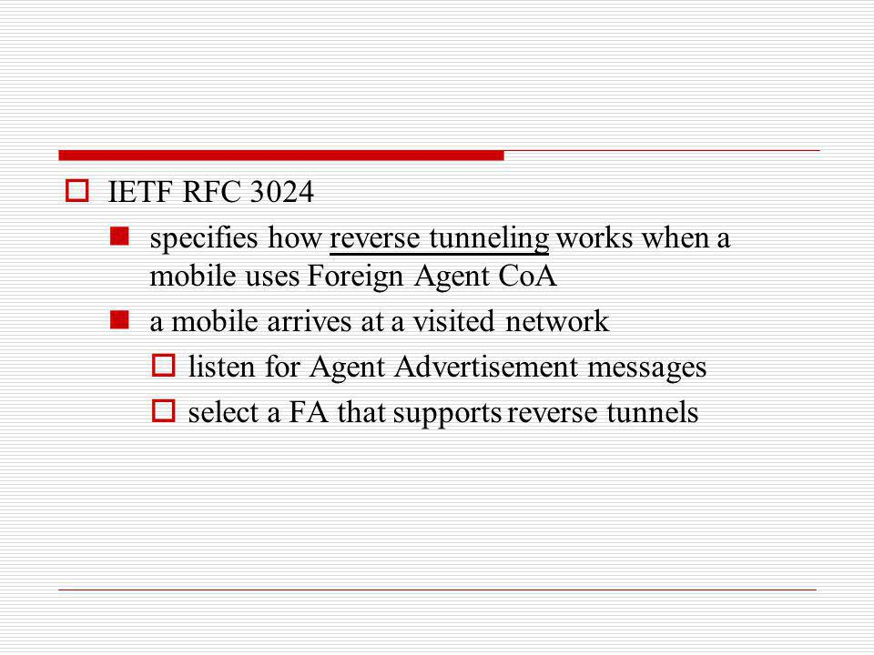 IETF RFC 3024 specifies how reverse tunneling works when a mobile uses Foreign Agent CoA. a mobile arrives at a visited network.