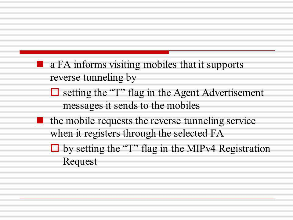 a FA informs visiting mobiles that it supports reverse tunneling by