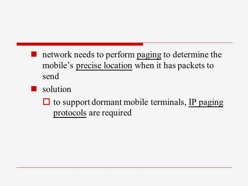 network needs to perform paging to determine the mobile's precise location when it has packets to send
