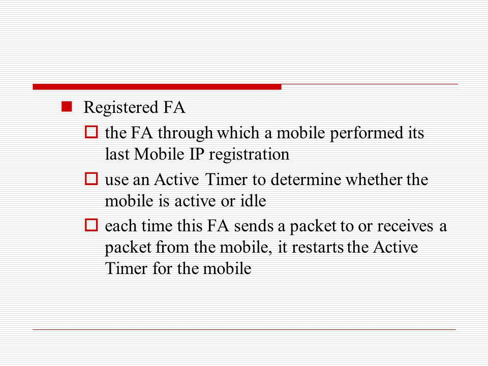 Registered FA the FA through which a mobile performed its last Mobile IP registration.