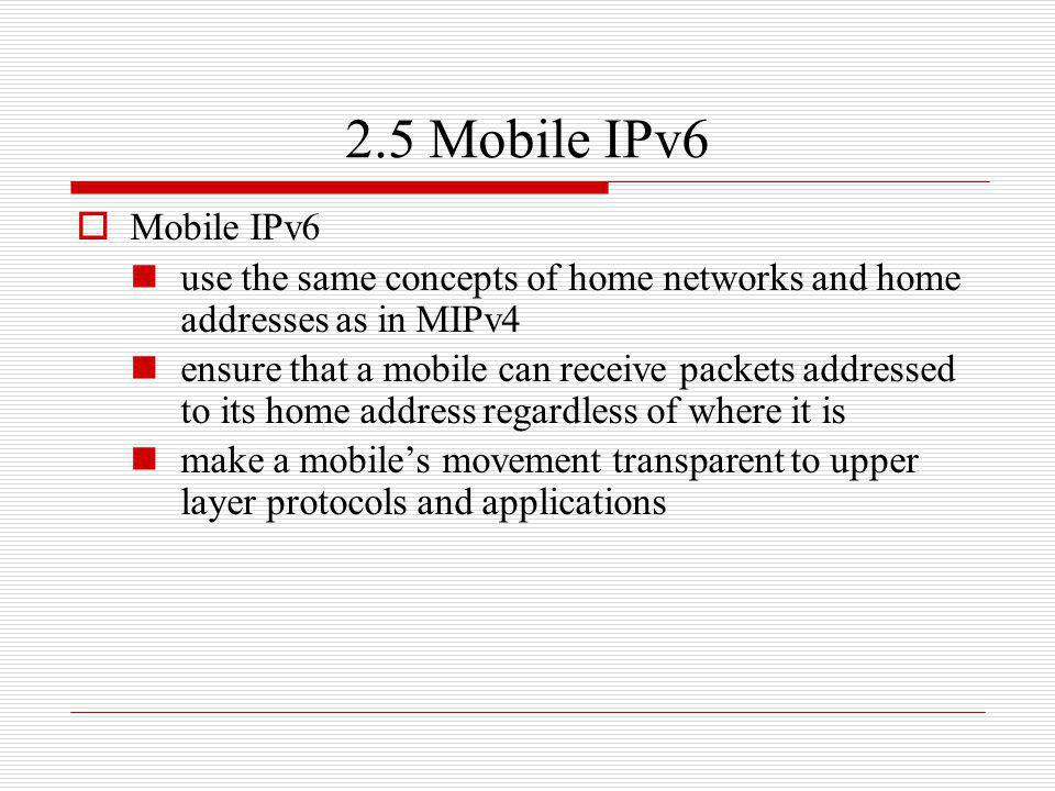 2.5 Mobile IPv6 Mobile IPv6. use the same concepts of home networks and home addresses as in MIPv4.