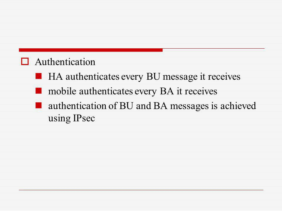Authentication HA authenticates every BU message it receives. mobile authenticates every BA it receives.