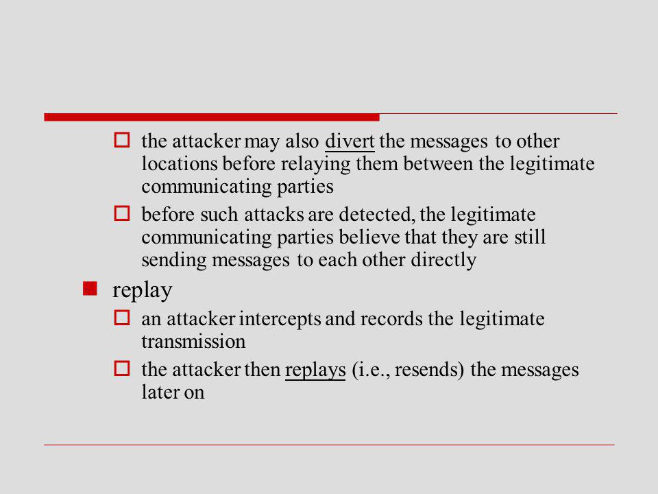 the attacker may also divert the messages to other locations before relaying them between the legitimate communicating parties