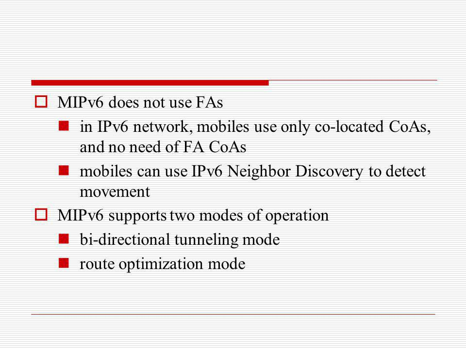 MIPv6 does not use FAs in IPv6 network, mobiles use only co-located CoAs, and no need of FA CoAs.