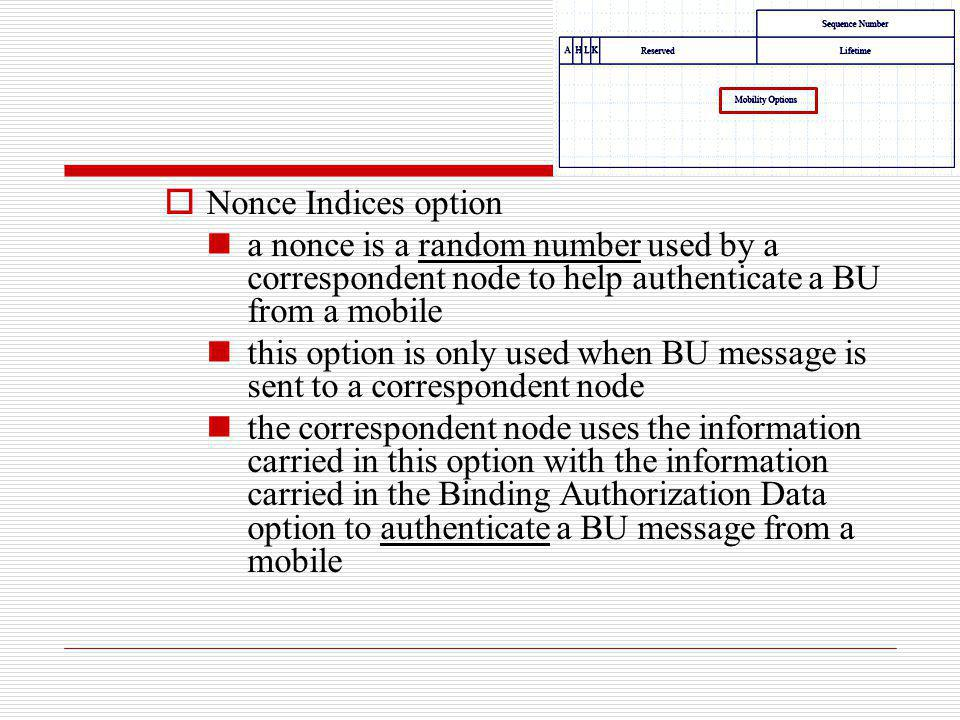 Nonce Indices option a nonce is a random number used by a correspondent node to help authenticate a BU from a mobile.