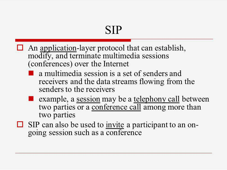SIP An application-layer protocol that can establish, modify, and terminate multimedia sessions (conferences) over the Internet.