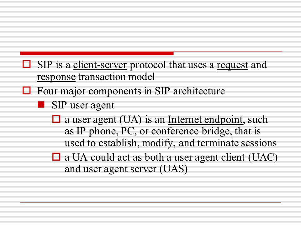 SIP is a client-server protocol that uses a request and response transaction model