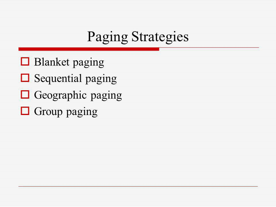 Paging Strategies Blanket paging Sequential paging Geographic paging