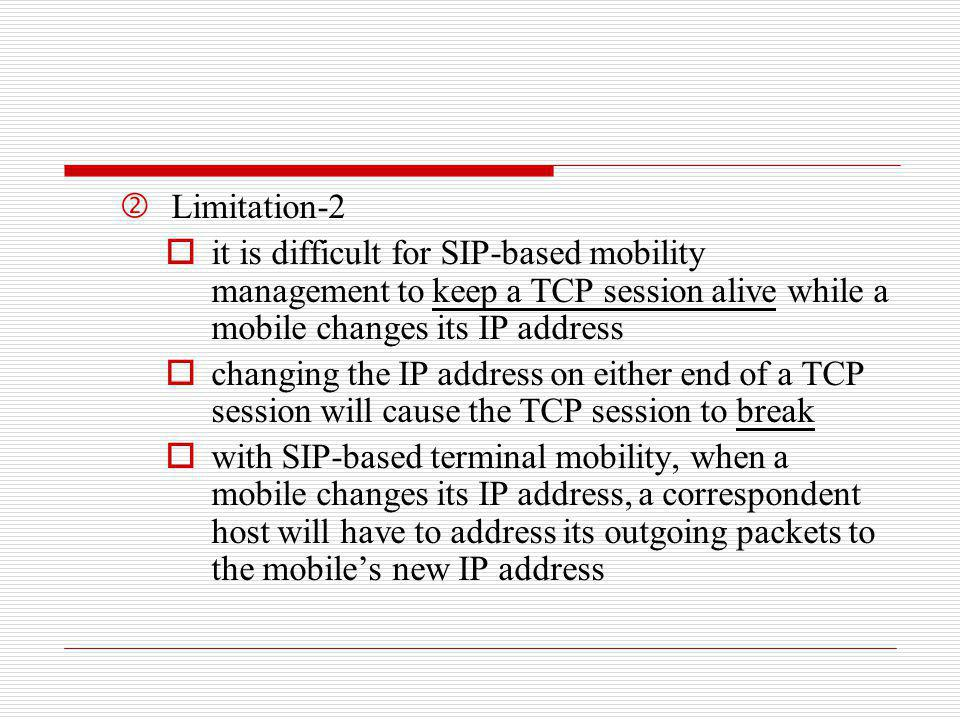Limitation-2 it is difficult for SIP-based mobility management to keep a TCP session alive while a mobile changes its IP address.