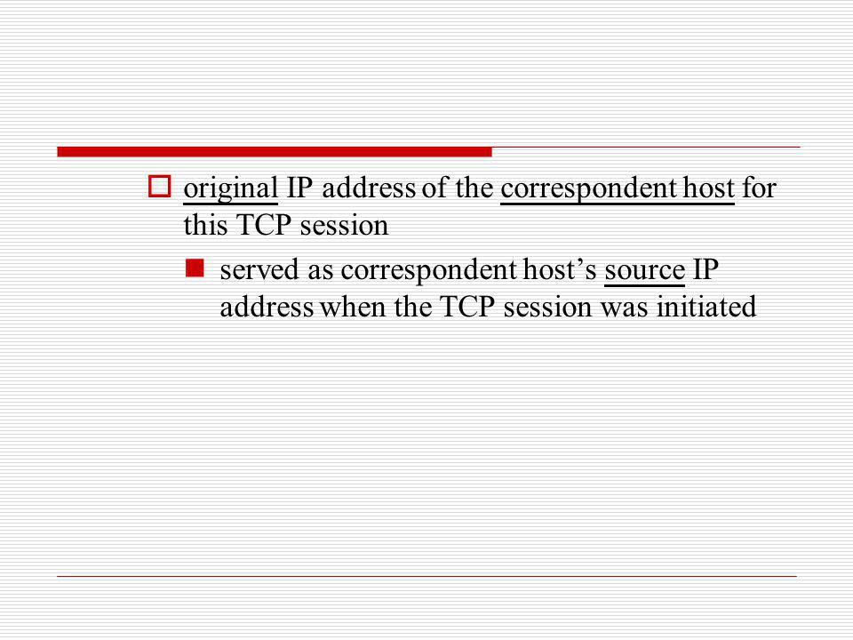 original IP address of the correspondent host for this TCP session