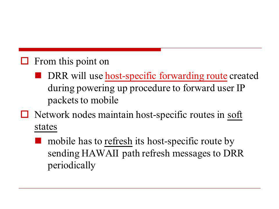 From this point on DRR will use host-specific forwarding route created during powering up procedure to forward user IP packets to mobile.