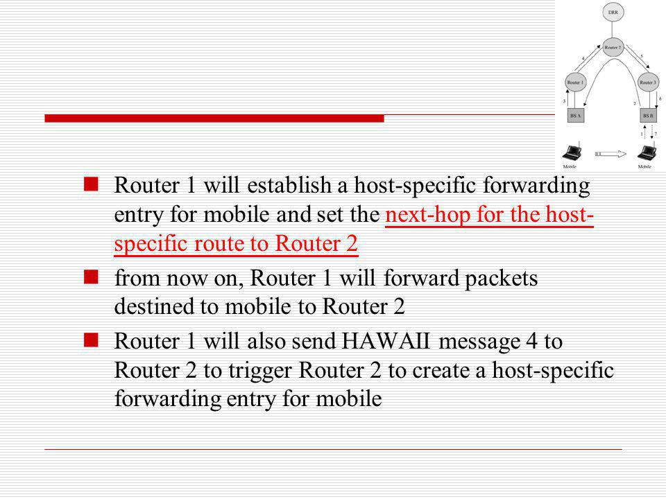 Router 1 will establish a host-specific forwarding entry for mobile and set the next-hop for the host-specific route to Router 2