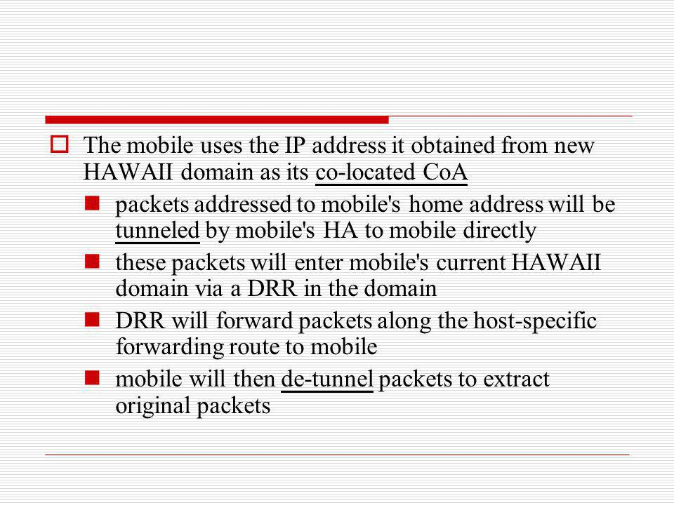 The mobile uses the IP address it obtained from new HAWAII domain as its co-located CoA