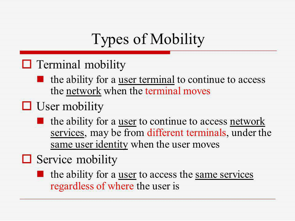 Types of Mobility Terminal mobility User mobility Service mobility