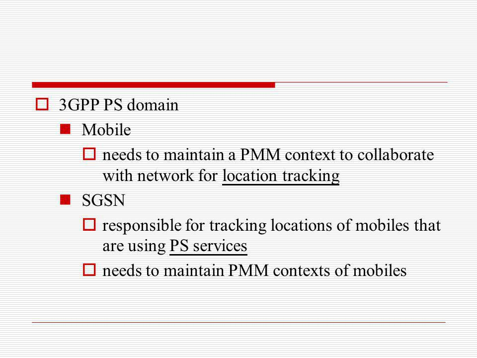 3GPP PS domain Mobile. needs to maintain a PMM context to collaborate with network for location tracking.